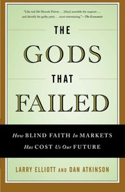 Cover of: The Gods that Failed: How Blind Faith in Markets Has Cost Us Our Future