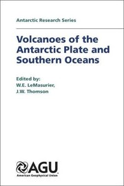 Cover of: Volcanoes of the Antarctic plate and southern oceans | W.E. LeMasurier and J.W. Thomson, editors ; P.E. Baker ... [et al.], associate editors.