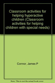 Cover of: Classroom activities for helping hyperactive children | James P. Connor