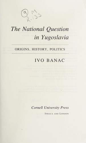 The national question in Yugoslavia by Ivo Banac
