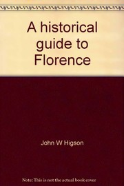 Cover of: A historical guide to Florence | John W. Higson