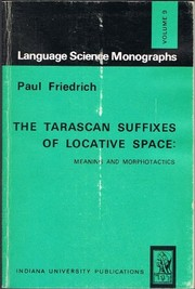 Cover of: The Tarascan suffixes of locative space: meaning and morphotactics. | Paul Friedrich