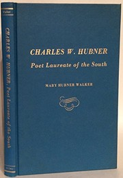 Cover of: Charles W. Hubner, poet laureate of the South | Mary Hubner Walker