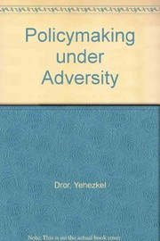 Cover of: Policymaking under adversity | Yehezkel Dror