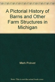 Cover of: A Pictorial History of Barns and Other Farm Structures in Michigan