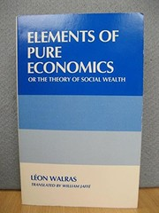 Cover of: Elements of pure economics, or, The theory of social wealth