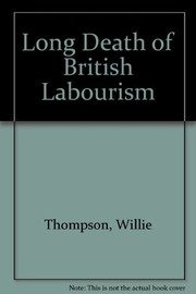 Cover of: The long death of British labourism | Willie Thompson