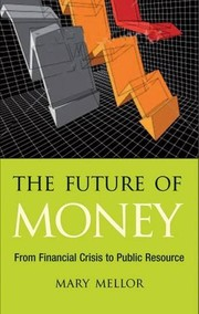 Cover of: The Future of Money: From Financial Crisis to Public Resource | Mary Mellor