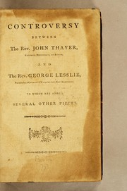 Cover of: Controversy between the Rev. John Thayer, Catholic missionary, of Boston, and the Rev. George Lesslie, Pastor of a church in Washington, New-Hampshire | John Thayer