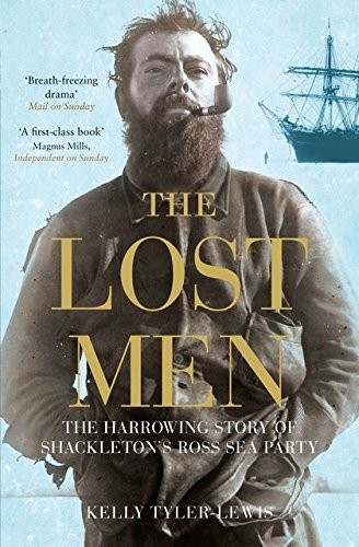 The Lost Men - the Harrowing Story of Shackletons Ross Sea Party by Kelly Tyler-Lewis