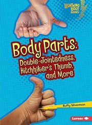 Cover of: Body Parts: Double-Jointedness, Hitchhiker's Thumb, and More (Lightning Bolt Books ® ― What Traits Are in Your Genes?)