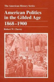 Cover of: American politics in the Gilded Age, 1868-1900 | Robert W. Cherny