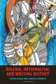 Cover of: Nigeria, Nationalism, and Writing History (Rochester Studies in African History and the Diaspora)