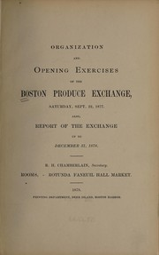 Cover of: Organization and opening exercises of the Boston Produce Exchange, Saturday, Sept. 22, 1877 | Boston Produce Exchange.