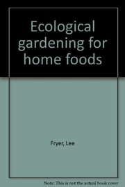 Cover of: Ecological gardening for home foods