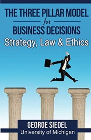 Cover of: The Three Pillar Model for Business Decisions: Strategy, Law and Ethics | George J. Siedel