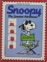 Cover of: Snoopy, my greatest adventures | Charles M. Schulz