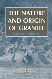 Cover of: The nature and origin of granite | Wallace S. Pitcher