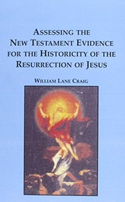 Cover of: Assessing the New Testament evidence for the historicity of the Resurrection of Jesus