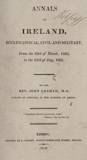 Cover of: Annals of Ireland, ecclesiastical, civil and military, from the 19th of March, 1535, to the 12th of July, 1691 | Graham, John