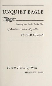 Cover of: Unquiet eagle; memory and desire in the idea of American freedom, 1815-1860. | Fred Somkin