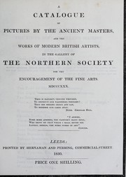 Cover of: A catalogue of pictures by the ancient masters, and the works of modern British artists, in the gallery of the Northern Society for the Encouragement of the Fine Arts, MDCCCXXX | Hernaman and Perring