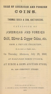 Cover of: Catalogue of American and foreign gold, silver & copper coins, from a private collection, to be sold at public sale, ... at Birch & Son