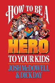 Cover of: How to be a Hero to Your Kids