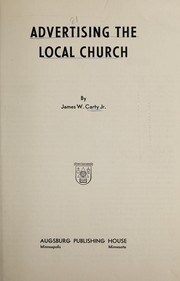 Cover of: Advertising the local church | James W. Carty