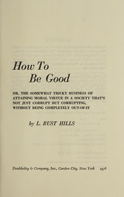 Cover of: How to be good | L. Rust Hills