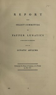 Cover of: Report from Select Committee on Pauper Lunatics in the County of Middlesex, and on Lunatic Asylums | Great Britain. Parliament. House of Commons. Select Committee on Pauper Lunatics in the County of Middlesex and on Lunatic Asylums