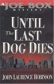 Cover of: Until the last dog dies | John Laurence Robinson