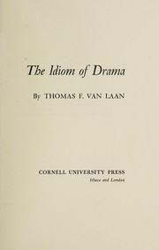 Cover of: The idiom of drama | Thomas F. Van Laan