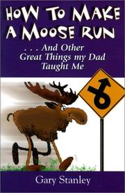 Cover of: How to make a moose run, and other great things my dad taught me