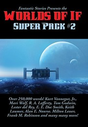 Cover of: Fantastic Stories Presents the Worlds of If Super Pack #2