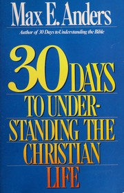 Cover of: 30 Days to Understanding the Christian Life | Max E. Anders