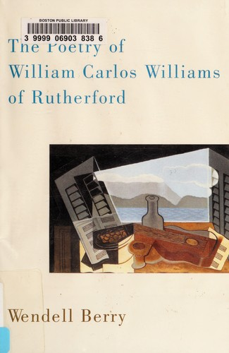 The Poetry of William Carlos Williams of Rutherford by Wendell Berry