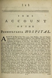 Cover of: Some account of the Pennsylvania Hospital: from its first rise, to the beginning of the fifth month, called May, 1754.