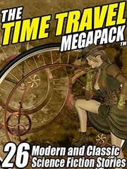 Cover of: The Time Travel MEGAPACK ®: 26 Modern and Classic Science Fiction Stories