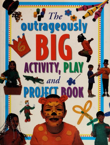 The Outrageously Big Activity, Play and Project Book by