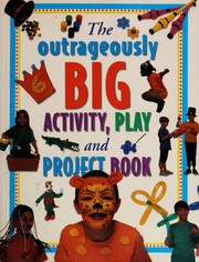 Cover of: The Outrageously Big Activity, Play and Project Book |