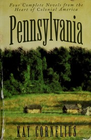 Cover of: Pennsylvania: Four Complete Novels from the Heart of Colonial America | Kay Cornelius