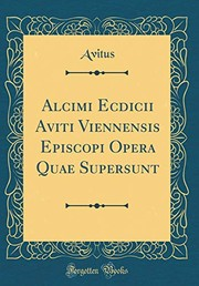 Cover of: Alcimi Ecdicii Aviti Viennensis Episcopi Opera Quae Supersunt (Classic Reprint) (Latin Edition)