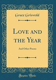 Cover of: Love and the Year: And Other Poems (Classic Reprint)