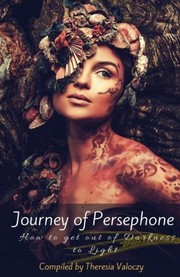 Cover of: Journey of Persephone: How to get out of Darkness to Light