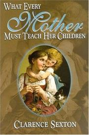 Cover of: What Every Mother Must Teach Her Children | Sexton Clarence