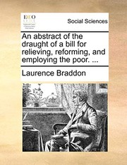 Cover of: An abstract of the draught of a bill for relieving, reforming, and employing the poor. ...