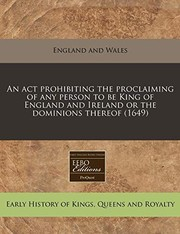 Cover of: An act prohibiting the proclaiming of any person to be King of England and Ireland or the dominions thereof (1649)