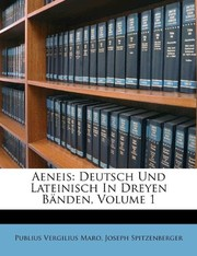 Cover of: Aeneis: Deutsch Und Lateinisch In Dreyen Bänden, Volume 1 (Afrikaans Edition)