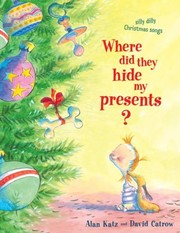Cover of: Where Did They Hide My Presents?: Silly Dilly Christmas Songs